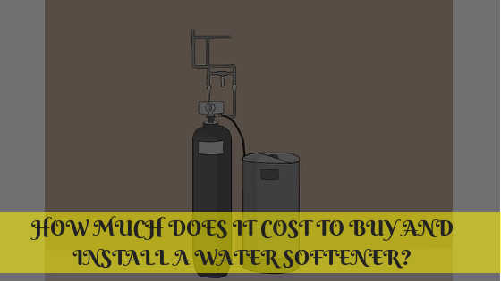 HOW MUCH DOES IT COST TO BUY AND INSTALL A WATER SOFTENER?